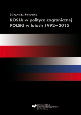 Okładka książki/ebooka Rosja w polityce zagranicznej Polski w latach 1992-2015