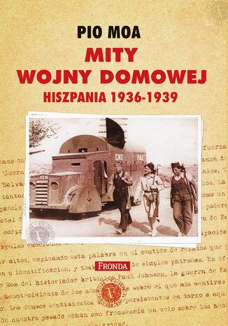 Okładka książki/ebooka Mity wojny domowej. Hiszpania 1936-1939