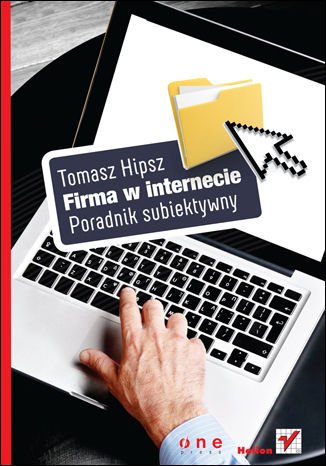 Okładka książki/ebooka Firma w Internecie. Poradnik subiektywny