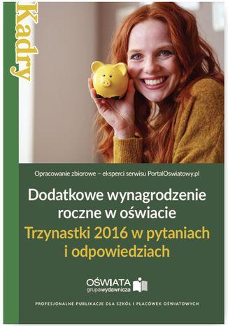 Okładka książki/ebooka Dodatkowe wynagrodzenie roczne w oświacie. Trzynastki 2016 w pytaniach i odpowiedziach