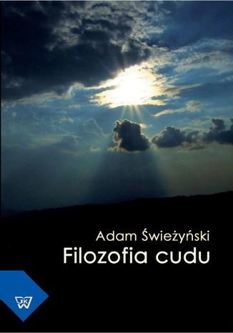 Okładka książki/ebooka Filozofia cudu. W poszukiwaniu adekwatnej koncepcji zdarzenia cudownego