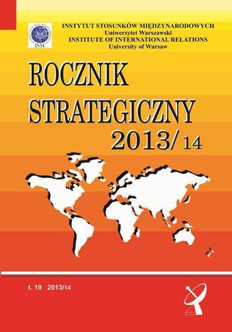 Okładka książki/ebooka Rocznik Strategiczny 2013/14 - Agnieszka Bieńczyk-Missala: Polska polityka zagraniczna - z Unia Europejską na Majdan