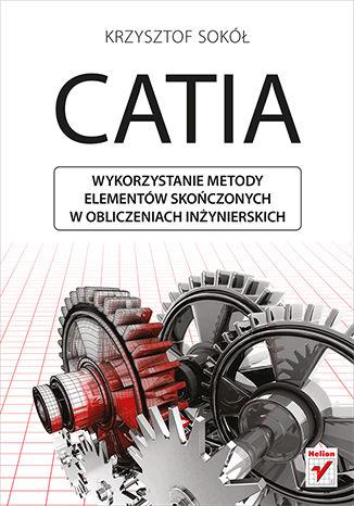 Okładka książki CATIA. Wykorzystanie metody elementów skończonych w obliczeniach inżynierskich
