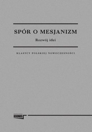 Okładka książki/ebooka Spór o Mesjanizm. Rozwój idei