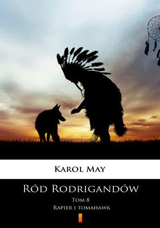 Okładka książki/ebooka Ród Rodrigandów (Tom 8). Ród Rodrigandów. Rapier i tomahawk