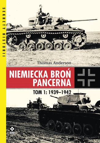 Okładka książki/ebooka Niemiecka broń pancerna. Tom 1: 1939-1942