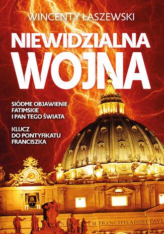 Okładka książki/ebooka Niewidzialna wojna. Siódme Objawienie Fatimskie i Pan tego świata