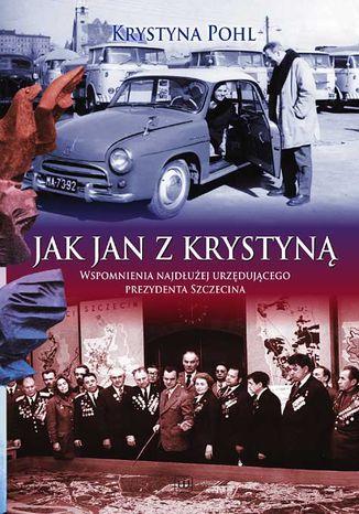 Okładka książki/ebooka Jak Jan z Krystyną. Wspomnienia najdłużej urzędującego Prezydenta Szczecina