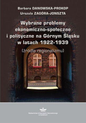 Okładka książki/ebooka Wybrane problemy ekonomiczno-społeczne i polityczne na Górnym Śląsku w latach 1922-1939 (źródła regionalizmu)
