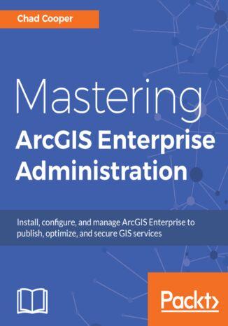 Okładka książki/ebooka Mastering ArcGIS Enterprise Administration
