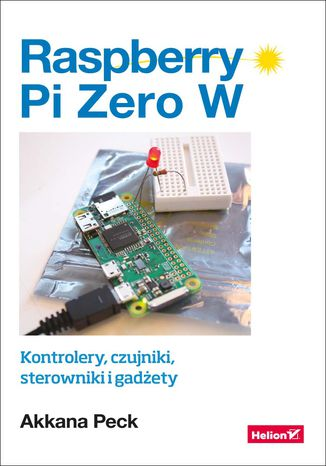 Okładka książki/ebooka Raspberry Pi Zero W. Kontrolery, czujniki, sterowniki i gadżety