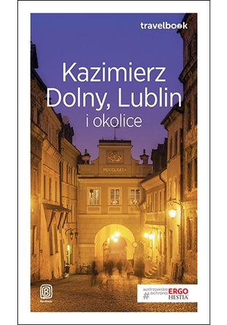 Okładka książki/ebooka Kazimierz Dolny, Lublin i okolice. Travelbook. Wydanie 2