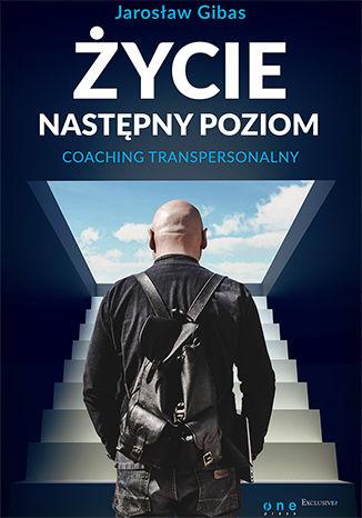 Okładka książki/ebooka Życie. Następny poziom. Coaching transpersonalny