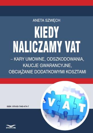 Okładka książki/ebooka Kiedy naliczamy VAT - kary umowne, odszkodowania, kaucje gwarancyjne, obciążanie dodatkowymi kosztami