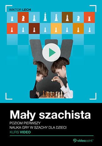 Okładka książki/ebooka Mały szachista. Kurs video. Poziom pierwszy. Nauka gry w szachy dla dzieci