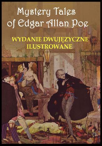 Okładka książki/ebooka  Mystery Tales of Edgar Allan Poe - Opowieści niesamowite. Wydanie dwujęzyczne ilustrowane