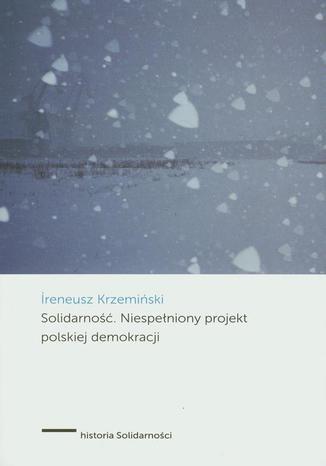 Okładka książki/ebooka Solidarność Niespełniony projekt polskiej demokracji