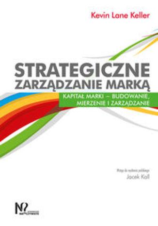 Okładka książki/ebooka Strategiczne zarządzanie marką. Kapitał marki - budowanie, mierzenie i zarządzanie