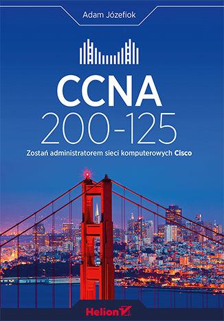 Okładka książki/ebooka CCNA 200-125. Zostań administratorem sieci komputerowych Cisco