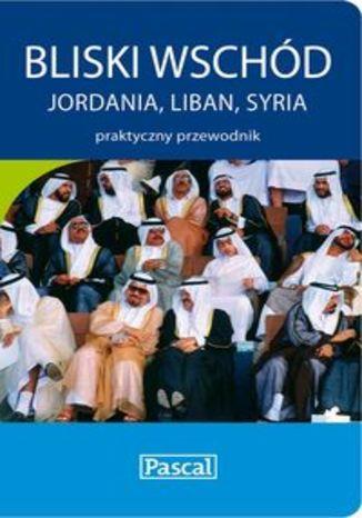 Okładka książki/ebooka Bliski Wschód. Praktyczny przewodnik Pascal