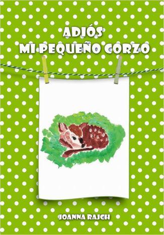 Okładka książki/ebooka Adiós, mi pequeño corzo