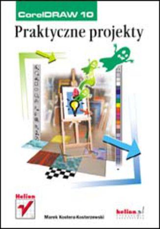 Okładka książki/ebooka CorelDRAW 10. Praktyczne projekty