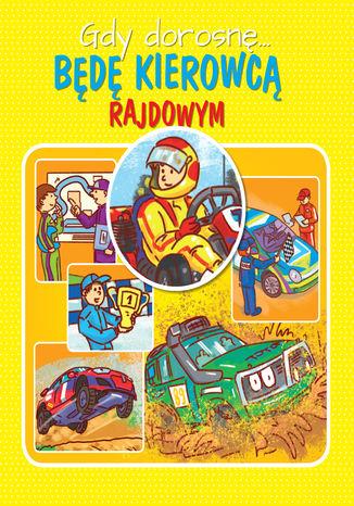Okładka książki/ebooka Gdy dorosnę... Będę kierowcą rajdowym