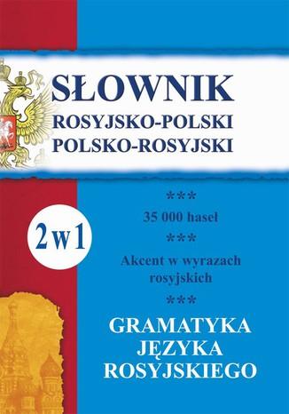Okładka książki/ebooka Słownik rosyjsko-polski, polsko-rosyjski. Gramatyka języka rosyjskiego. 2 w 1