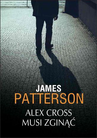 Okładka książki/ebooka Alex Cross musi zginąć