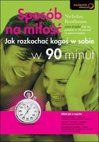 Okładka książki Sposób na miłość. Jak rozkochać kogoś w sobie w 90 minut