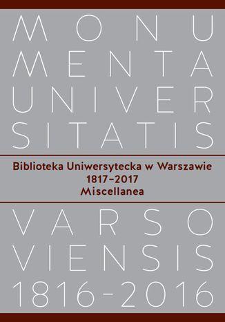 Okładka książki/ebooka Biblioteka Uniwersytecka w Warszawie 1817-2017