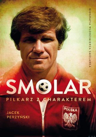 Okładka książki/ebooka SMOLAR Piłkarz z charakterem. Życie Włodzimierza Smolarka