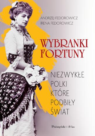 Okładka książki/ebooka Wybranki fortuny. Niezwykłe Polki, które podbiły świat