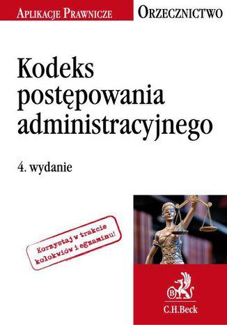 Okładka książki/ebooka Kodeks postępowania administracyjnego. Orzecznictwo Aplikanta. Wydanie 4