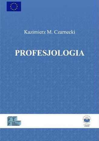 Okładka książki/ebooka Profesjologia. Nauka o profesjonalnym rozwoju człowieka