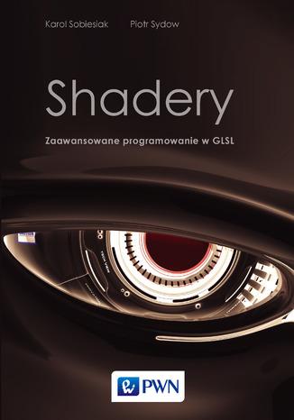 Okładka książki/ebooka Shadery. Zaawansowane programowanie w GLSL