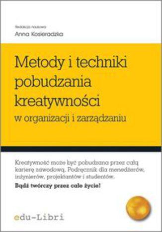 Okładka książki Metody i techniki pobudzania kreatywności w organizacji i zarządzaniu
