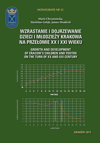 Okładka książki/ebooka Wzrastanie i dojrzewanie dzieci i młodzieży Krakowa na przełomie XX i XXI wieku