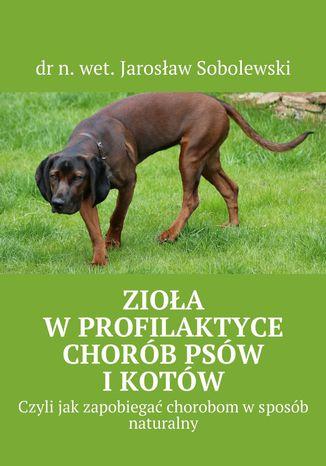 Okładka książki/ebooka Zioła wprofilaktyce chorób psów ikotów