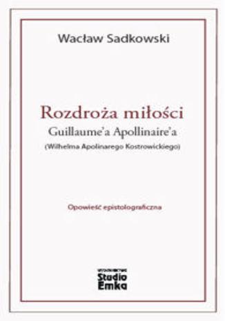 Okładka książki/ebooka Rozdroża miłości Guillaume'a Apollinaire'a (Wilhelma Apolinarego Kostrowickiego)