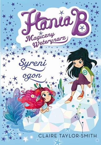 Okładka książki/ebooka Hania B. Magiczny weterynarz Syreni ogon