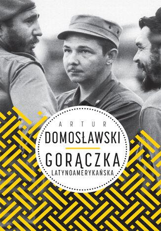 Okładka książki/ebooka Gorączka latynoamerykańska