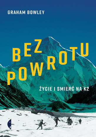 Okładka książki/ebooka Bez powrotu. Życie i śmierć na K2