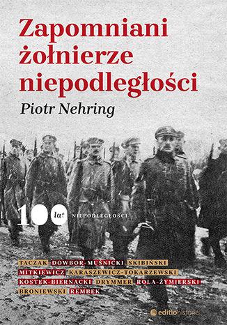 Okładka książki/ebooka Zapomniani żołnierze niepodległości