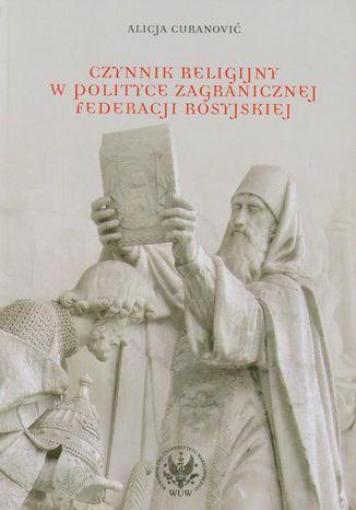 Okładka książki/ebooka Czynnik religijny w polityce zagranicznej Federacji Rosyjskiej