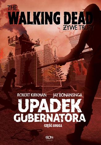 Okładka książki/ebooka The Walking Dead. Żywe Trupy. Upadek Gubernatora. Część 2