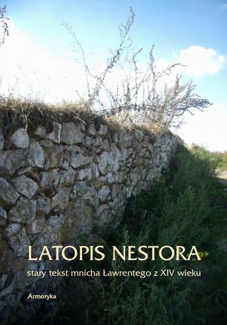 Okładka książki/ebooka Latopis Nestora. Stary tekst mnicha Ławrentego z XIV wieku