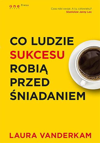 Okładka książki Co ludzie sukcesu robią przed śniadaniem