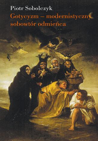 Okładka książki/ebooka Gotycyzm - modernistyczny sobowtór odmieńca