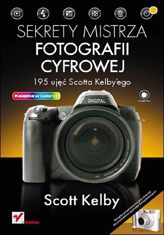 Okładka książki Sekrety mistrza fotografii cyfrowej. 195 ujęć Scotta Kelby'ego